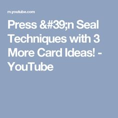 Press 'n Seal Techniques with 3 More Card Ideas! - YouTube