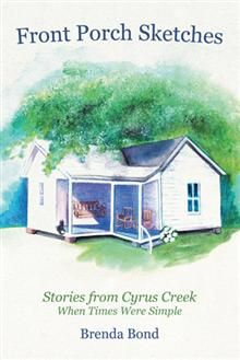 Back when Brenda Bond was growing up in the 1950s, life was as simple as Kool-Aid. In Front Porch Sketches, she reminisces about what life was like in Cyrus Creek, a small, rural community near Barboursville, West Virginia.