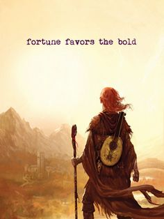 Fortune favors the bold. Name of the Wind. I was looking for the quote and found Kvothe!