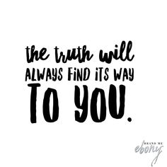 You don't have to go looking for it it'll reveal itself.  #BrandMeEbony #truth #truthhurts