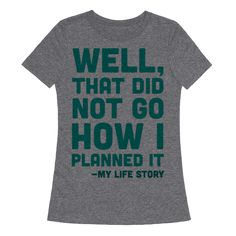 6156bff8e Well, That Did Not Go How I Planned It -My Life Story T-Shirt | LookHUMAN