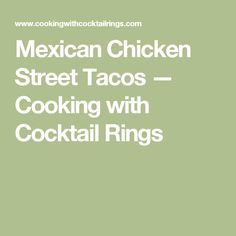 Mexican Chicken Street Tacos  — Cooking with Cocktail Rings