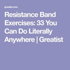 Resistance Band Exercises: 33 You Can Do Literally Anywhere | Greatist