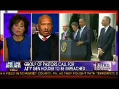 Black Pastors Demand 'Lawless' Eric Holder Be Impeached ~ Pub on Mar 2, 2014 ~ Judge Jeanine Pirro speaks to the leader of a black pastors group that says Barack Obama and Eric Holder have violated their oaths and are demanding their impeachment.