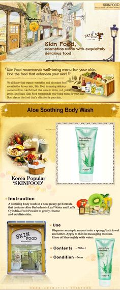 [The Skin Food] Aloe Soothing Body Wash. The Skin Food Aloe Soothing Body Wash, gel type of body cleanser mixed with aloe vera leaf water and loofah cucumber powder. Cleanses impurities and dead skin cells mildly. Soothes skin with clean touch.  4 Free (Triethanolamine, benzophenone, silicon oil, mineral oil). Shop now at www.koreanlolyshop.com.