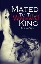 AlenaDes tarafından yazılmış Mated To The Werewolf King (Completed) adlı hikaye
