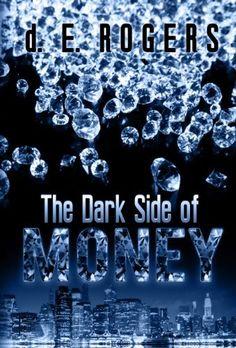 The Dark Side of Money by d.E. Rogers, http://www.amazon.com/dp/B00FDKFXGS/ref=cm_sw_r_pi_dp_TWsOsb05GT3NN