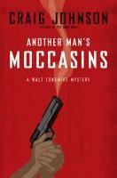 Another man's moccasins : a Walt Longmire mystery / Craig Johnson.