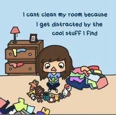 SOOOOO TRUE THATS WHY I TAKE 6 WEEKS TO CLEAN MY ROOM I LITERALLY TOOK SIX WEEKS ONE TIME