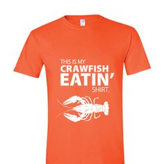 This is my Crawfish eatin' shirt - I want this!!