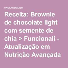 Receita: Brownie de chocolate light com semente de chia > Funcionali - Atualização em Nutrição Avançada