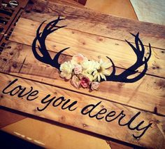 Love you deerly pallet sign with flowers