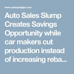 Auto Sales Slump Creates Savings Opportunity while car makers cut production instead of increasing rebates. https://www.carbuyingtips.com/articles/blog/auto-sales-slump-creates-savings-opportunity.htm #newcar #rebates #carprices