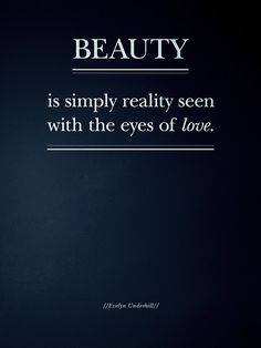 beauty, is simply reality seen with the eyes of love, words, quotes