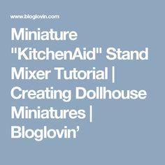 "Miniature ""KitchenAid"" Stand Mixer Tutorial | Creating Dollhouse Miniatures | Bloglovin'"