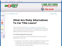 There are many risky alternatives to car title loans to get fast cash. Not everyone owns the title of their vehicle and has the opportunity to tap into the equity. People without good credit or have no credit at all seek out alternative banking opportunities and fast money options.