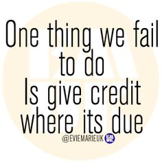 50+ Great Give Credit Where Credit Is Due Quote