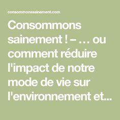 Consommons sainement ! – … ou comment réduire l'impact de notre mode de vie sur l'environnement et notre santé