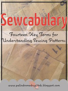 Sewcabulary: Fourteen Key Terms for Understanding Sewing Patterns. Great introduction to sewing patterns for beginning sewists. From www.palindromedrygoods.blogspot.com