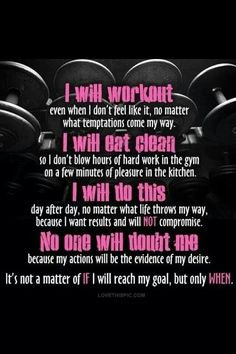 I will workout ... I will eat clean ... I will do this ... No one will doubt me!