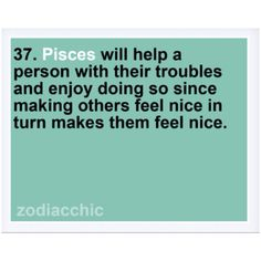 Unless said Pisces feels that you are full of it, then they make you feel uncomfortable till you leave :)