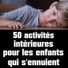50 activités intérieures pour les enfants qui s'ennuient                                                                                                                                                      Plus
