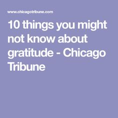 10 things you might not know about gratitude - Chicago Tribune