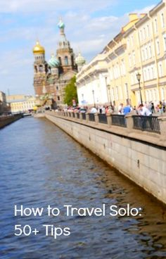 How To Travel Alone: 50 Tips | Solo Traveler http://solotravelerblog.com/how-to-travel-solo/