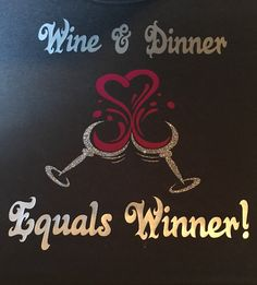 Wine & Dinner Equals Winner Custom T-shirt. Customize to your favorite colors. Click visit to visit our website and purchase.