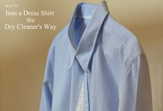 I can't iron! How to Iron a Dress Shirt the Dry Cleaner's Way -- Ask Anna Iron Shirt, Laundry Hacks, Laundry Rooms, Domestic Goddess, Men Style Tips, Up Girl, Collar Shirts, Husband, Shirt Dress