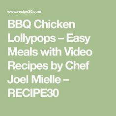 BBQ Chicken Lollypops – Easy Meals with Video Recipes by Chef Joel Mielle – RECIPE30