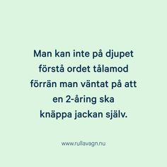 Livet med barn / Citat, humor, quotes och ordspråk från Rulla vagn om att vara förälder, föräldraskap, mamma och pappa / www.rullavagn.nu True Quotes, Funny Quotes, Get My Life Together, Wise Person, Perfect Word, Kids And Parenting, Sarcasm, Wise Words, Letter Board