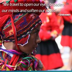 We travel to open our eyes, broaden our minds and soften our souls - Unknown