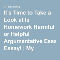 quotes on homework should not be banned reasons to support it  it s time to take a look at is homework harmful or helpful argumentative essay
