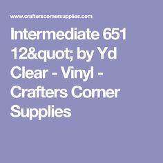 "Intermediate 651 12"" by Yd Clear - Vinyl - Crafters Corner Supplies"