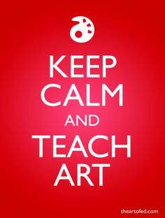 """How do you """"KEEP CALM AND TEACH ART?"""" This is so cool! I wish I had this poster hanging in my art room!"""