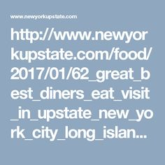 http://www.newyorkupstate.com/food/2017/01/62_great_best_diners_eat_visit_in_upstate_new_york_city_long_island_county.html#0