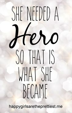 she needed a hero, so that is what she became