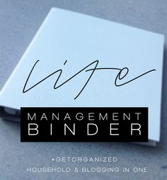 Life Management Binder - Manage your household and blogging schedule in one!