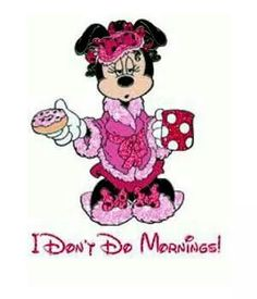 Dont do mornings Minnie Mouse Images, Mickey Minnie Mouse, Disney Memes, Disney Quotes, Pooh Bear, Disney Magic, Good Morning, Disney Characters, Fictional Characters