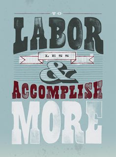 labor less & accomplish more