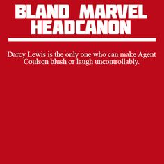 Darcy Lewis is the only one who can make Agent Coulson blush or laugh uncontrollably.