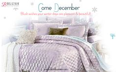 Chilly nights, warm blankets & hot chocolate are here to stay. Blush wishes you a happy, healthy & warm winter! Winter is a time for comfort, the comfort of good food & warmth; of snug clothing & cozy bedding! Keep shopping at Blush for your warm bedding gear at an amazing 30% off. Apply promo code BLUSH30.