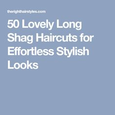 50 Lovely Long Shag Haircuts for Effortless Stylish Looks
