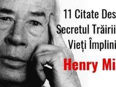 Henry Miller – 11 Citate Despre Secretul Trăirii Unei Vieți Împlinite The Matrix, Henry Miller, Haruki Murakami, Keanu Reeves, Morals, Leo, Literatura, Morality, Lion