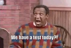 We have a test today surprised