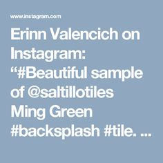 "Erinn Valencich on Instagram: ""#Beautiful sample of @saltillotiles Ming Green #backsplash #tile.   #Tiles #Tiled #TileAddiction #TileArt #FloorTiles #Tiley…"""