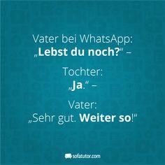 """Vater bei WhatsApp: """"Lebst du noch?"""" Tochter: """"Ja."""" Vater: """"Sehr gut. Weiter so!"""" Weitere lustige Sprüche für Mütter und Väter gibt's in unserem Online-Magazin unter magazin.sofatutor.com/eltern/ Rest, Lol, Lettering, Humor, Facebook, Cool Stuff, Videos, Funny, Quotes"""