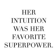 Her intuition was her favorite superpower.