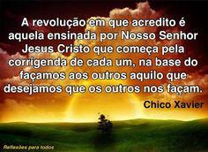 REVOLUÇÃO ENSINADA POR JESUS (CHICO XAVIER) Acesse a mensagem desta imagem e muitas outras reflexões, pensamentos...